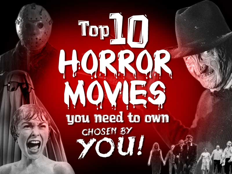 VOTE: Top 10 horror movies you need to own