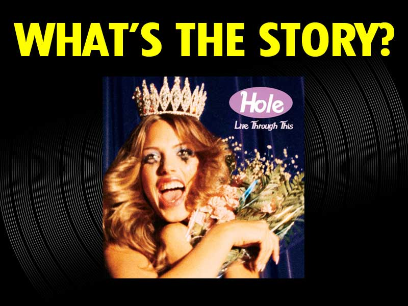 What's The Story?: Hole, 'Live Through This' (1994)