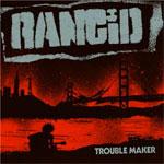 Rancid Trouble Maker