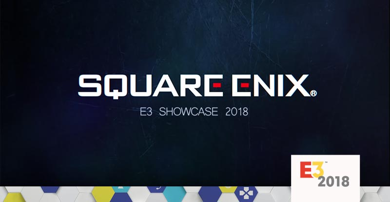Square Enix E3 2018 showcase roundup