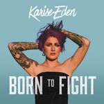 Karise Eden Born To Fight