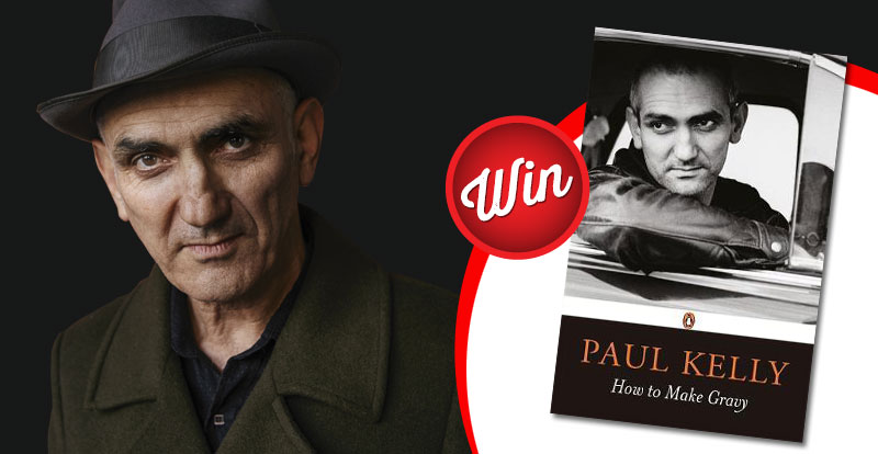Win a copy of Paul Kelly's book, 'How to Make Gravy'