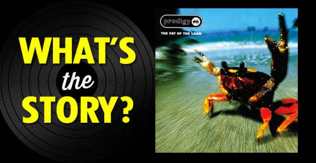 What's the Story?: The Prodigy, 'The Fat of the Land' (1997)