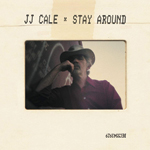 J.J. Cale Stay Around