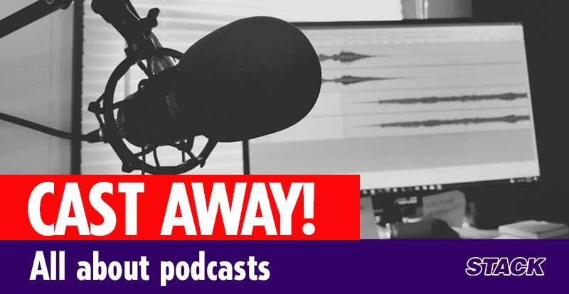 Cast away! All about podcasts