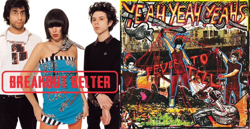 Breakout Belter: Yeah Yeah Yeahs, 'Fever to Tell' (2003)