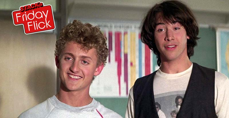 STACK's Friday Flick – Bill & Ted's Excellent Adventure