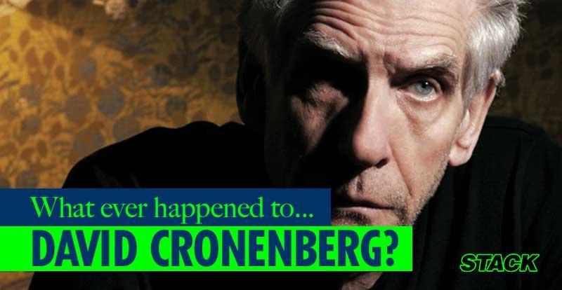 Whatever happened to… David Cronenberg?