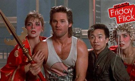 STACK's Friday Flick – Big Trouble in Little China