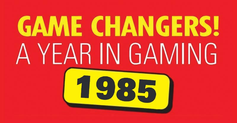 Game changers! A year in gaming – 1985